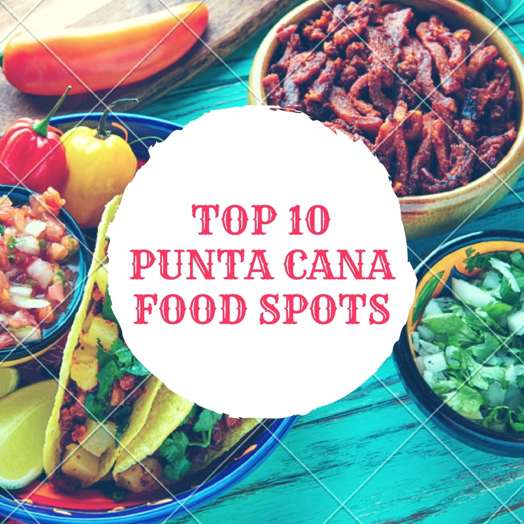 Top 10 Best Punta Cana Restaurants